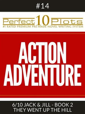 "cover image of Perfect 10 Action Adventure Plots #14-6 ""JACK & JILL--BOOK 2 THEY WENT UP THE HILL"""
