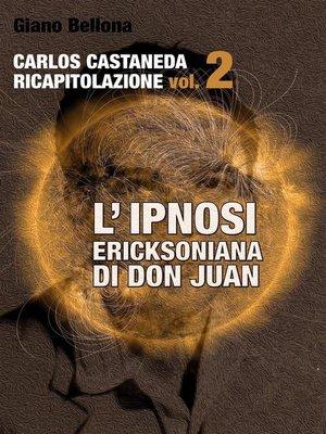 cover image of L'IPNOSI ERICKSONIANA DI DON JUAN [Carlos Castaneda Ricapitolazione Volume2]