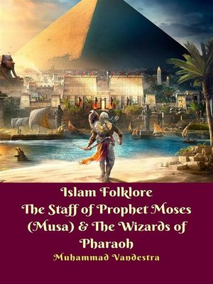 cover image of Islam Folklore the Staff of Prophet Moses (Musa) & the Wizards of Pharaoh