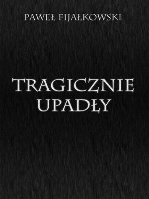 cover image of Tragicznie upadły