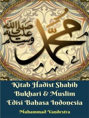 cover image of Kitab Hadist Shahih Bukhari & Muslim Edisi Bahasa Indonesia