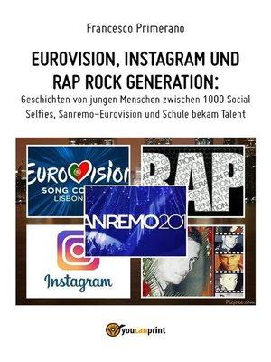 cover image of Eurovision, Instagram und rap rock generation. Geschichten von jungen Menschen zwischen 1000 Social Selfies, Sanremo-Eurovision und Schule bekam Talent