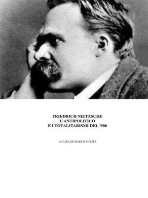 cover image of Nietzsche, l'antipolitico e i regimi totalitari del '900