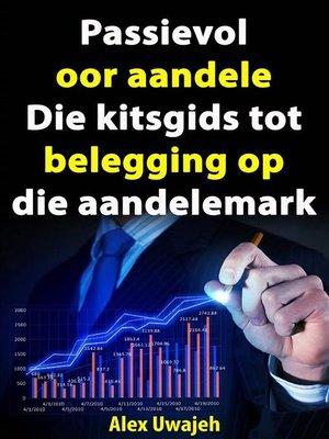 cover image of Passievol Oor Aandele-- Die Kitsgids Tot Belegging Op Die Aandelemark
