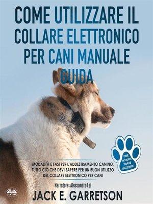 cover image of Come Utilizzare Il Collare Elettronico Per Cani Manuale Guida