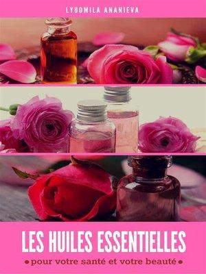 cover image of Les huiles essentielles --pour votre santé et votre beauté