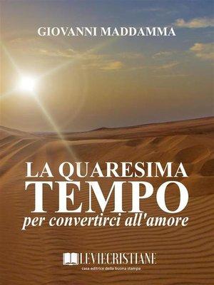 cover image of La Quaresima tempo per convertirci all'amore