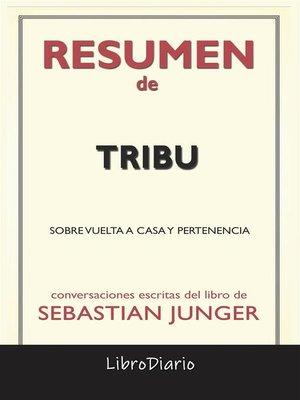 cover image of Tribu--Sobre Vuelta a Casa Y Pertenencia de Sebastian Junger--Conversaciones Escritas