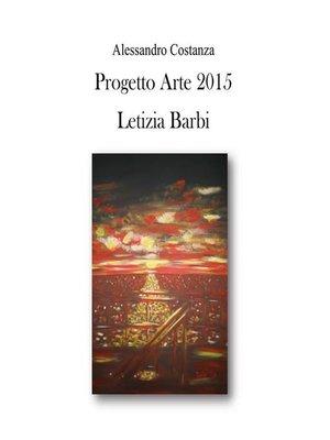 cover image of Progetto Arte 2015--Letizia Barbi