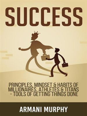 cover image of Success--Principles, Mindset & Habits of Millionaires, Athletes & Titans--Tools for Getting Things Done