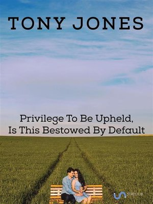 cover image of Privilege to Be Upheld, Is This Bestowed by Default