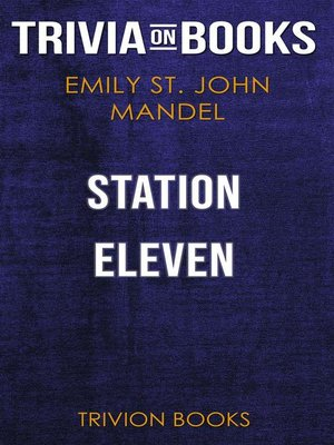 cover image of Station Eleven by Emily St. John Mandel (Trivia-On-Books)