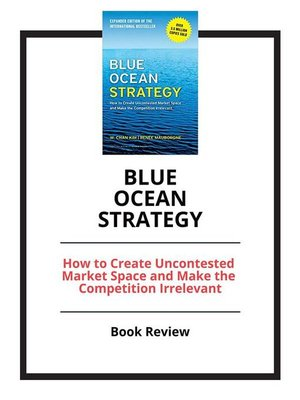 cover image of Blue Ocean Strategy--How to Create Uncontested Market Space and Make the Competition Irrelevant