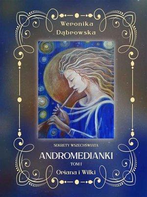 cover image of Sekrety Wszechświata--Andromedianki--Oriana i Wilki