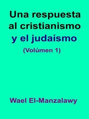 cover image of Una Respuesta Al Cristianismo Y El Judaísmo (Volúmen 1)