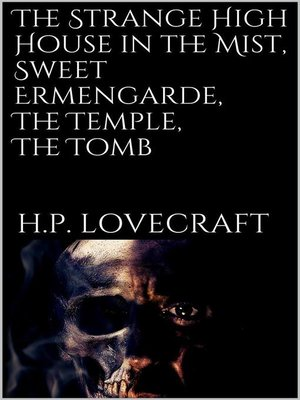 cover image of The Strange High House in the Mist, Sweet Ermengarde, the Temple, the Tomb