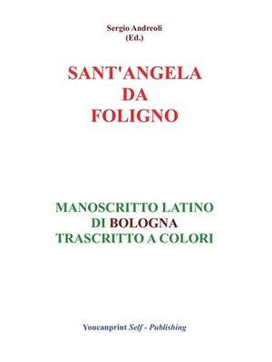 cover image of S.Angela da Foligno--Manoscritto latino di Bologna trascritto a colori