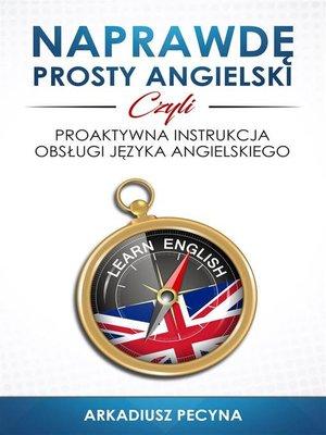 cover image of Naprawdę prosty angielski, czyli proaktywna instrukcja obsługi języka angielskiego
