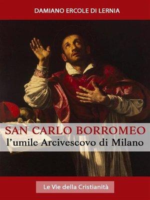 cover image of San Carlo Borromeo--L'Umile Arcivescovo di Milano