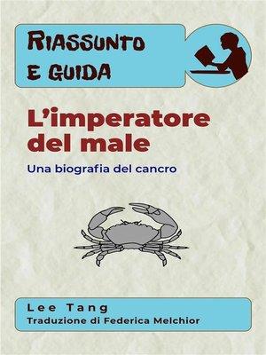 cover image of Riassunto E Guida – L'Imperatore Del Male--Una Biografia Del Cancro