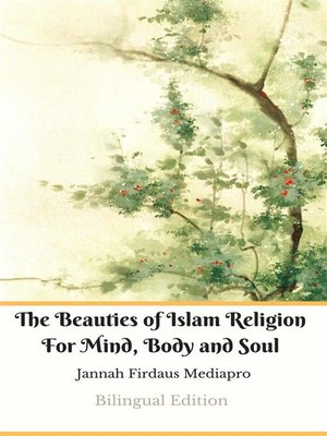 cover image of The Beauties of Islam Religion For Mind, Body and Soul Bilingual Edition
