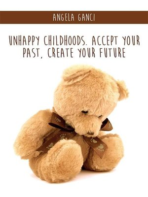 cover image of Unhappy Childhoods. Accept Your Past, Create Your Future