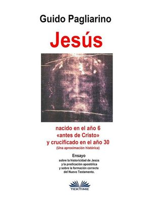 cover image of Jesús, Nacido En El Año 6 «antes De Cristo» Y Crucificado En El Año 30 (Una Aproximación Histórica)