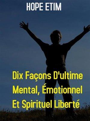 cover image of Dix Façons D'ultime Mental, Émotionnel et Spirituel Liberté