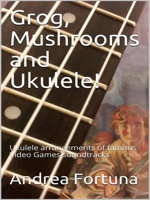 cover image of Grog, Mushrooms and Ukulele!