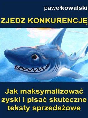 cover image of Zjedz konkurencję. Jak maksymalizować zyski i pisać skuteczne teksty sprzedażowe