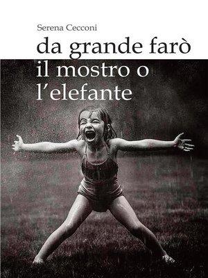 cover image of Da grande farò il mostro o l'elefante