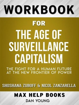 cover image of Workbook for the Age of Surveillance Capitalism--The Fight for a Human Future at the New Frontier of Power by Shoshana Zuboff (Max Help Workbooks)