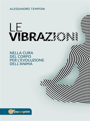 cover image of Le vibrazioni--Nella cura del corpo per l'evoluzione dell'anima