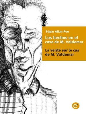 cover image of Los hechos en el caso de M. Valdemar/la verité sur le cas de M. Valdemar