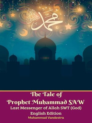 cover image of The Tale of Prophet Muhammad SAW Last Messenger of Allah SWT (God) English Edition