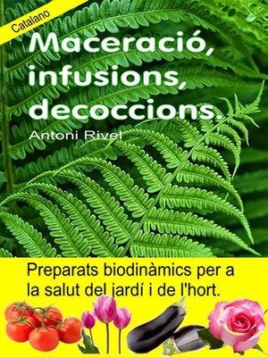 cover image of Maceració, infusions, decoccions. Preparats biodinàmics per a la salut del jardí i de l'hort.