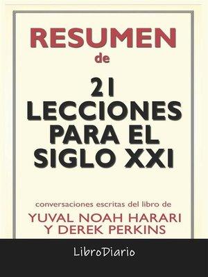 cover image of 21 Lecciones Para El Siglo XXI de Yuval Noah Harari Y Derek Perkins--Conversaciones Escritas