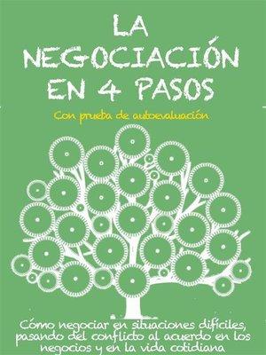 cover image of LA NEGOCIACIÓN EN 4 PASOS. Cómo negociar en situaciones difíciles, pasando del conflicto al acuerdo en los negocios y en la vida cotidiana