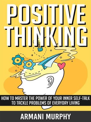 cover image of Positive Thinking--How to Master the Power of Your Inner Self-Talk to Tackle Problems of Everyday Living