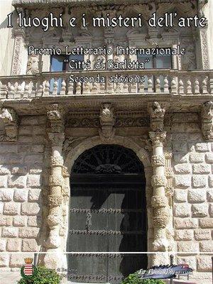 cover image of I luoghi e i misteri dell'arte. Secondo premio letterario internazionale «Città di Barletta»