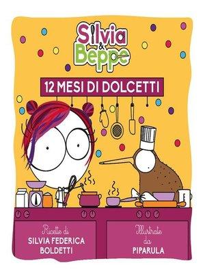 cover image of Silvia & Beppe--12 mesi di dolcetti