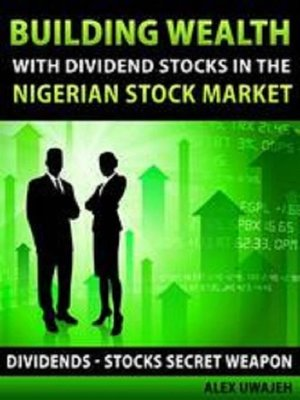cover image of Building Wealth with Dividend Stocks in the Nigerian Stock Market--Dividends--Stocks Secret Weapon