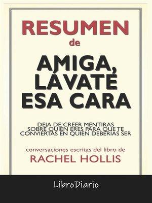 cover image of Amiga, Lávate Esa Cara--Deja De Creer Mentiras Sobre Quién Eres Para Que Te Conviertas En Quien Deberías Ser de Rachel Hollis--Conversaciones Escritas