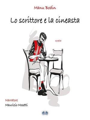 cover image of Lo Scrittore E La Cineasta