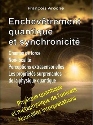 cover image of Enchevêtrement quantique et synchronicité. Champs de force. Non-localité. Perceptions extrasensorielles. Les propriétés surprenantes de la physique quantique.