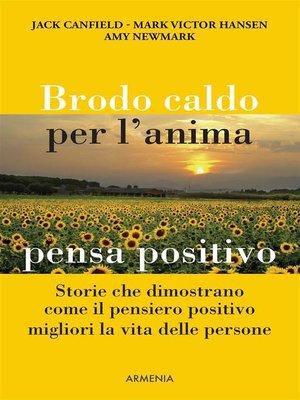 cover image of Brodo caldo per l'anima. pensa positivo