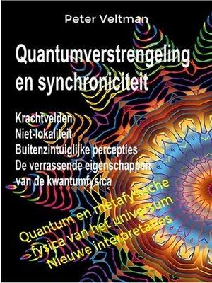 cover image of Quantumverstrengeling en synchroniciteit. Krachtvelden. Niet-lokaliteit. Buitenzintuiglijke percepties. De verrassende eigenschappen van de kwantumfysica. (Nederlandse taal)