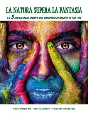 cover image of La natura supera la fantasia. Le 5 regole della natura per cambiare al meglio la tua vita