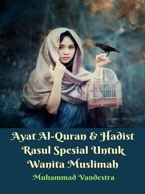 cover image of Ayat Al-Quran & Hadist Rasul Spesial Untuk Wanita Muslimah