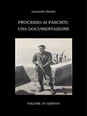 cover image of Processo ai fascisti--Volume 10 Genova